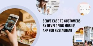 Serve Ease to Customers By Developing Mobile App For Restaurant