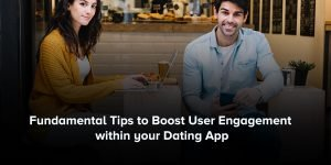 Fundamental Tips to Boost User Engagement within your Dating App