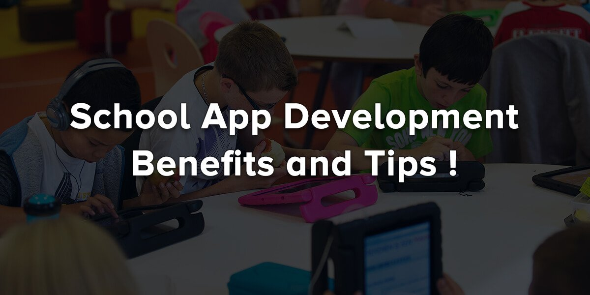 School App Development – Benefits, Tips and How To