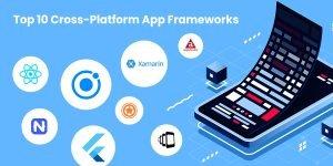 Top 10 Cross-Platform frameworks for Mobile App Development