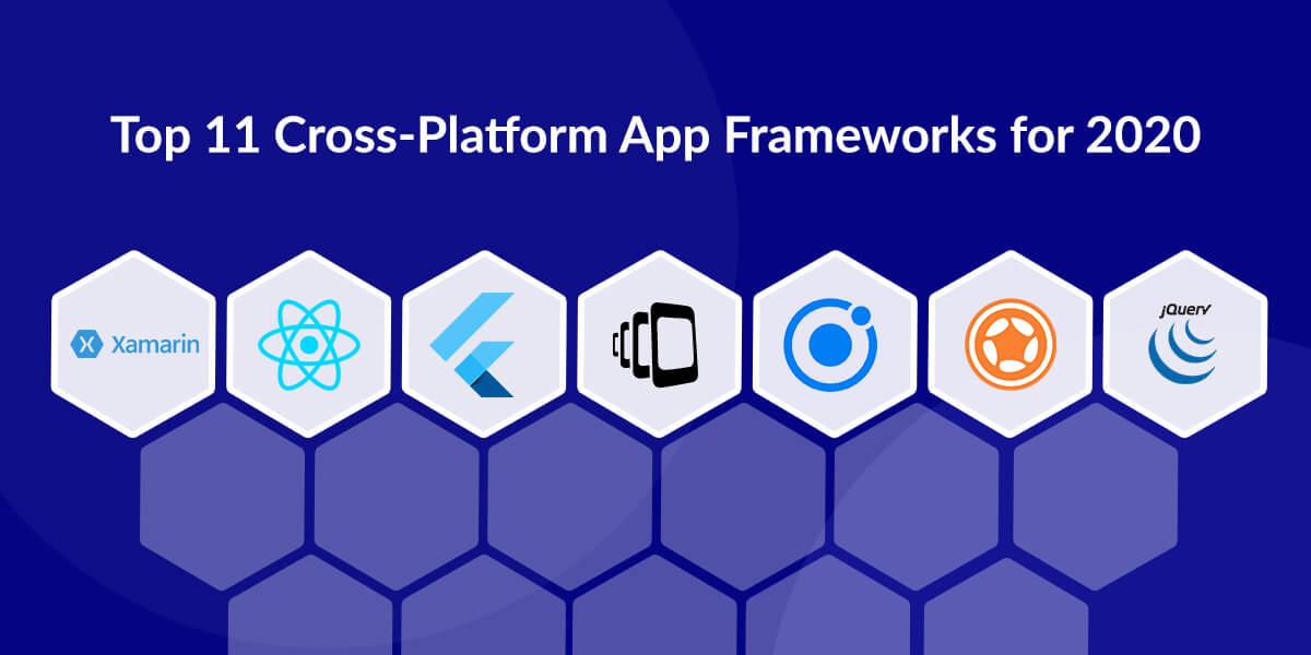 Top 11 Cross-Platform App Frameworks for 2020