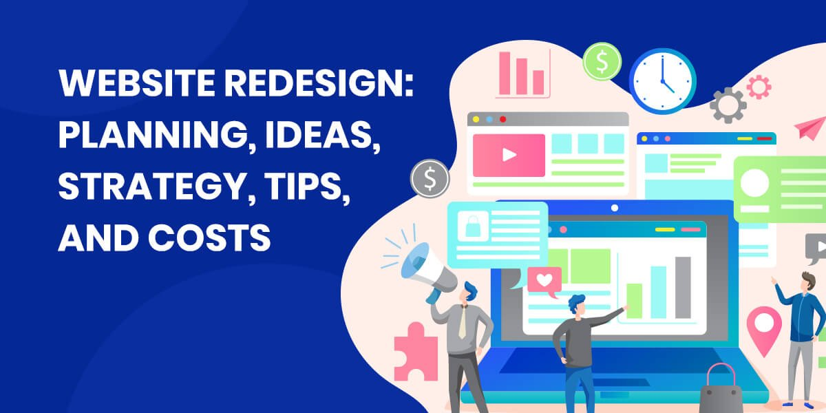 Website Redesign: Planning, Ideas, Strategy, Tips, and Costs