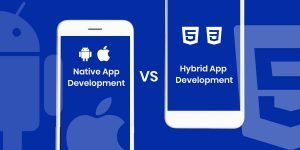 Native App Development vs. Hybrid App Development