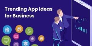 Trending App Ideas: Innovative Mobile App Creation Ideas For Business in 2020