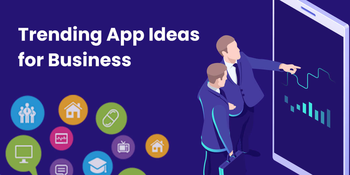 Trending App Ideas: Innovative Mobile App Creation Ideas For Business in 2020