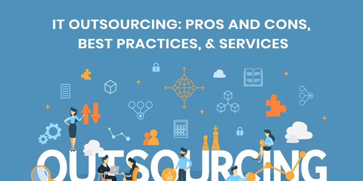 IT Outsourcing: Pros & Cons, Risks, Solutions and Best Practices