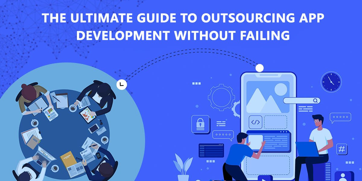 How To Outsource App Development Without Any Failure