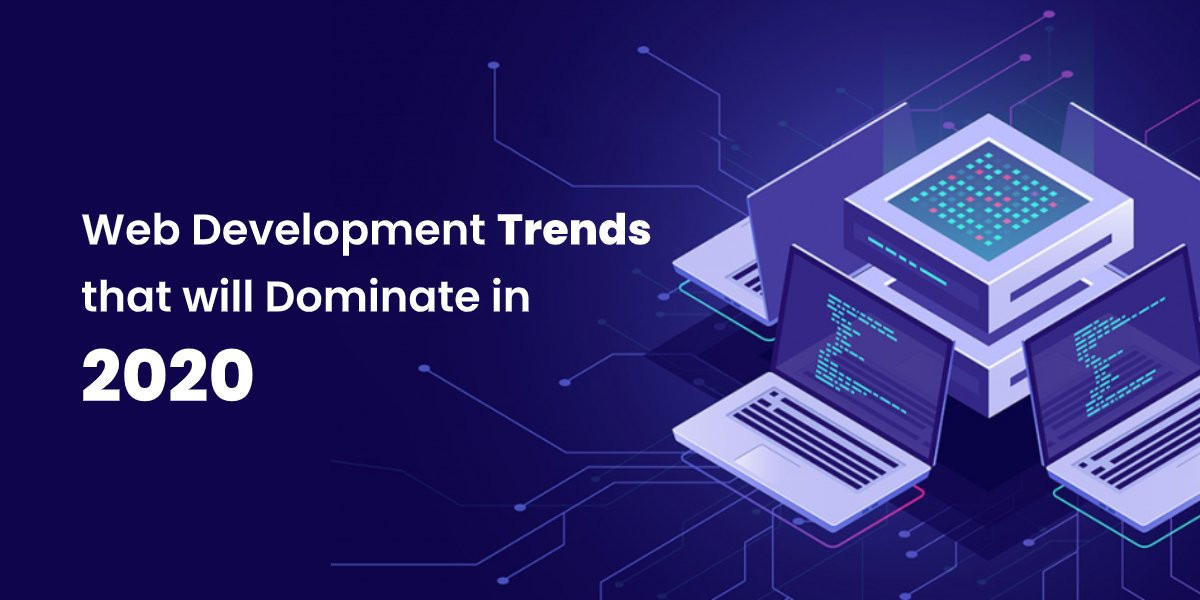 Web Development Trends that will Dominate in 2020
