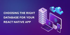 React Native Database: Which is the Best Database for the React Native App Development?